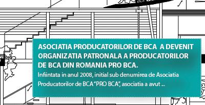 ASOCIATIA PRODUCATORILOR DE BCA A DEVENIT ORGANIZATIA PATRONALA A PRODUCATORILOR DE BCA DIN ROMANIA PRO BCA