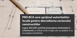 PRO BCA cere sprijinul autoritatilor pentru dezvoltarea sectorului constructiilor